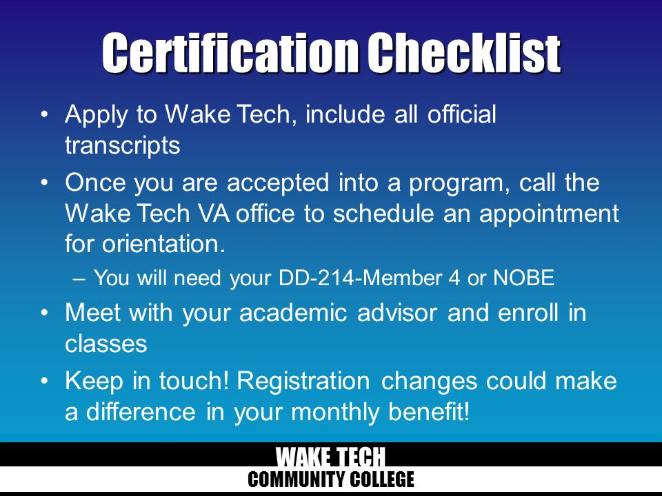 WAKE TECH COMMUNITY COLLEGE Certification Checklist Apply to Wake Tech, include all official transcripts Once you are accepted into a program, call th