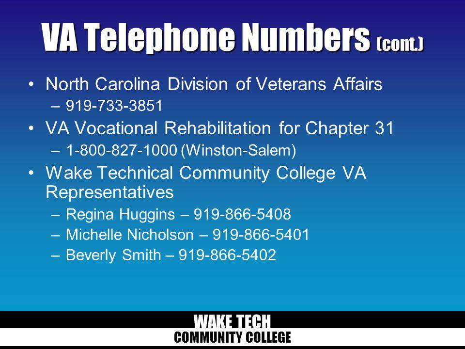 WAKE TECH COMMUNITY COLLEGE VA Telephone Numbers (cont.) North Carolina Division of Veterans Affairs –919-733-3851 VA Vocational Rehabilitation for Ch