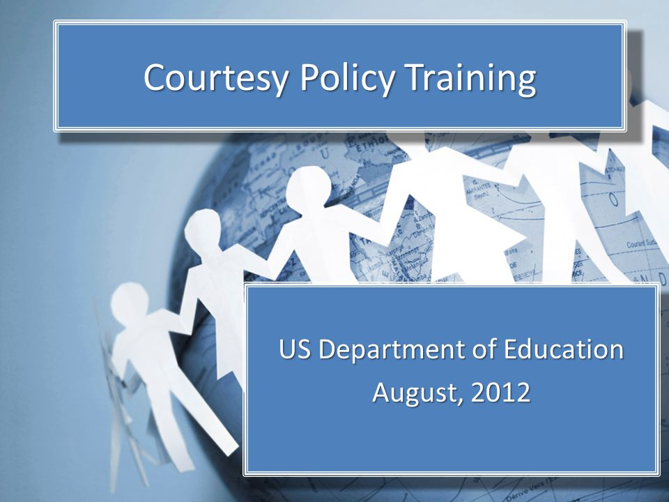 Courtesy Policy Training US Department of Education August, 2012