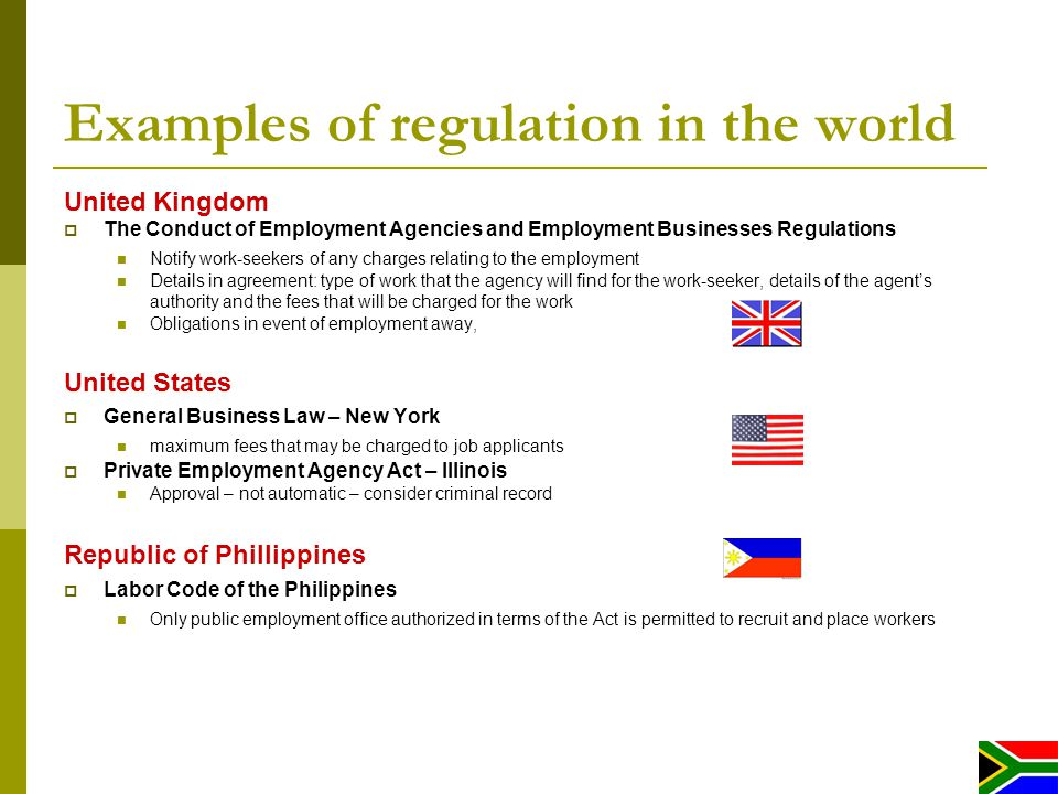 Examples of regulation in the world United Kingdom The Conduct of Employment Agencies and Employment Businesses Regulations Notify work-seekers of any