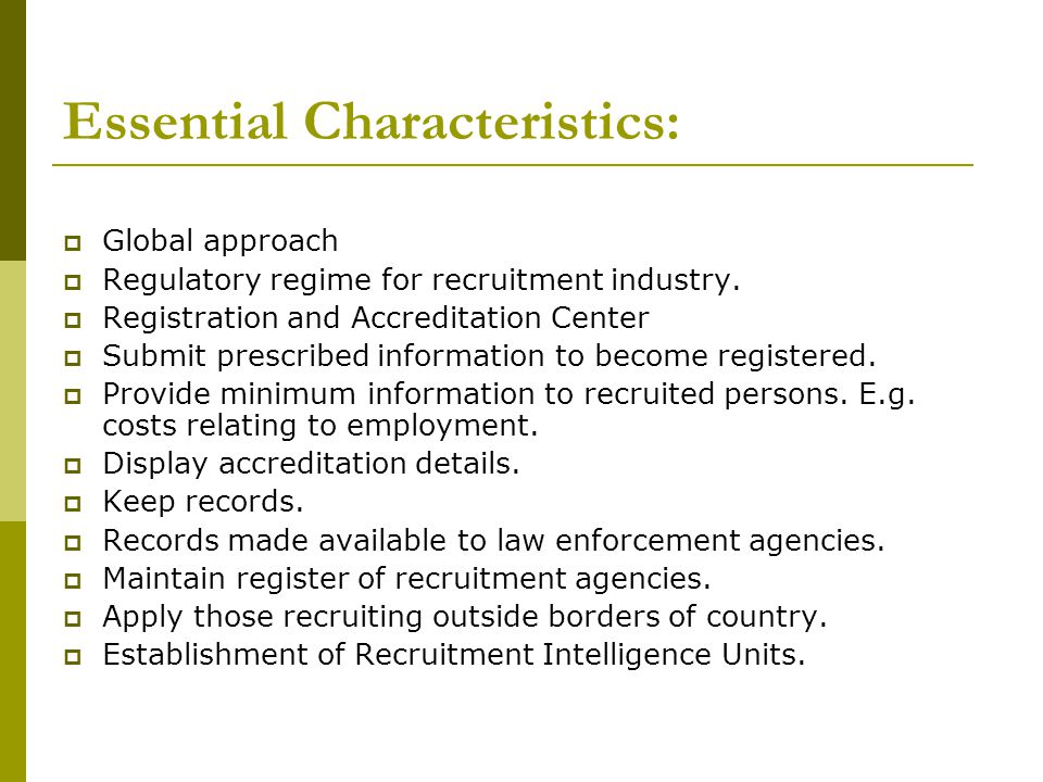 Essential Characteristics: Global approach Regulatory regime for recruitment industry. Registration and Accreditation Center Submit prescribed informa