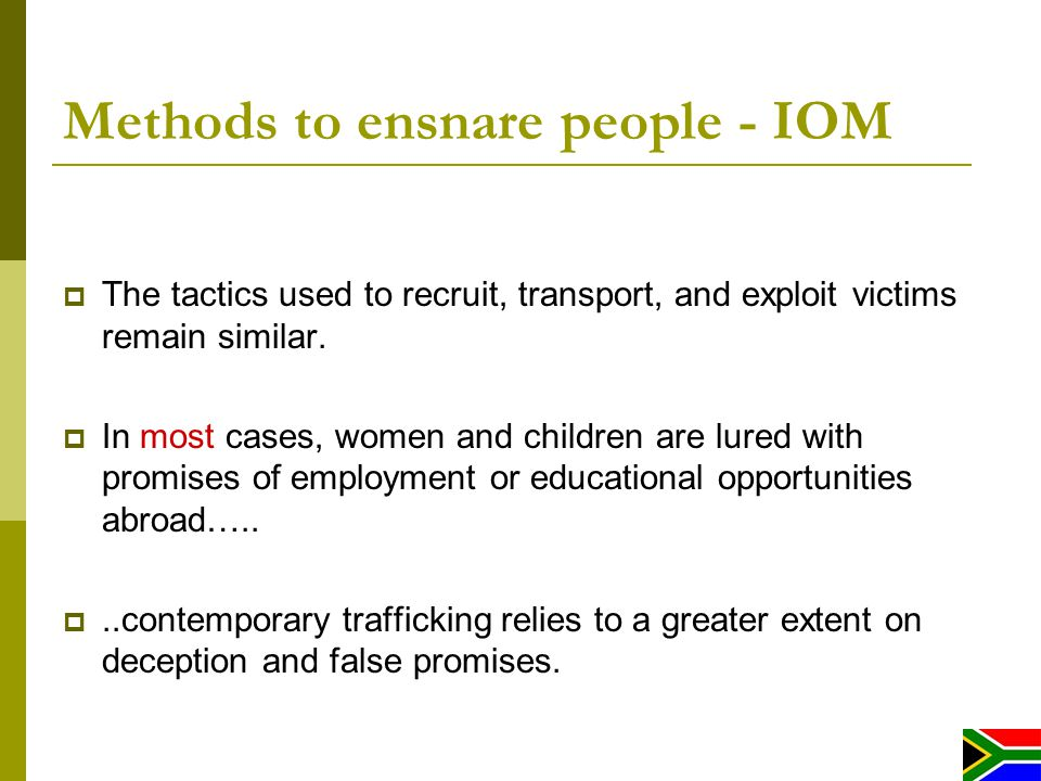 Methods to ensnare people - IOM The tactics used to recruit, transport, and exploit victims remain similar.
