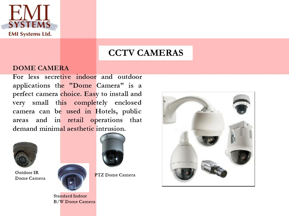 CCTV CAMERAS DOME CAMERA For less secretive indoor and outdoor applications the