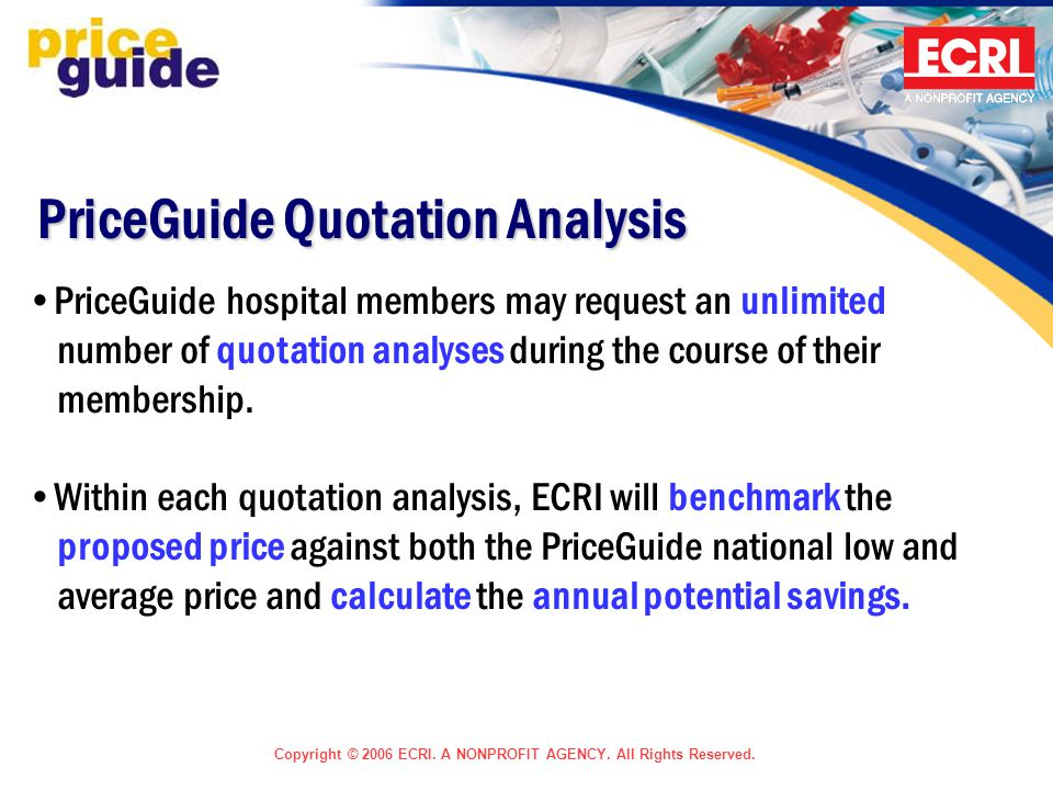 Copyright © 2006 ECRI. A NONPROFIT AGENCY. All Rights Reserved. PriceGuide Quotation Analysis PriceGuide hospital members may request an unlimited num