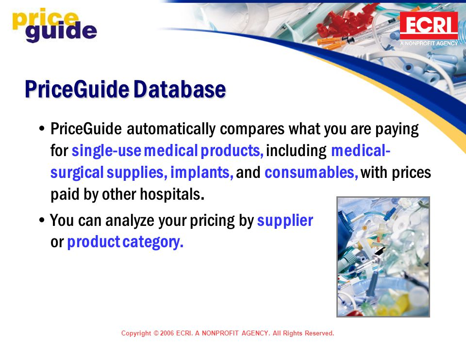 Copyright © 2006 ECRI. A NONPROFIT AGENCY. All Rights Reserved. PriceGuide automatically compares what you are paying for single-use medical products,