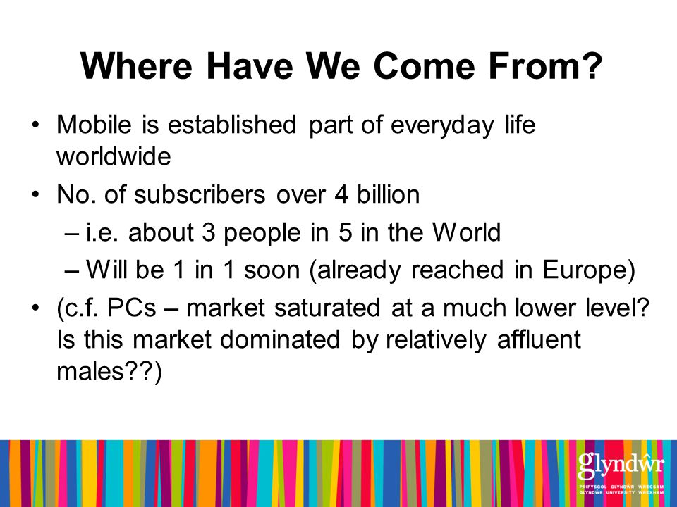 Where Have We Come From. Mobile is established part of everyday life worldwide No.