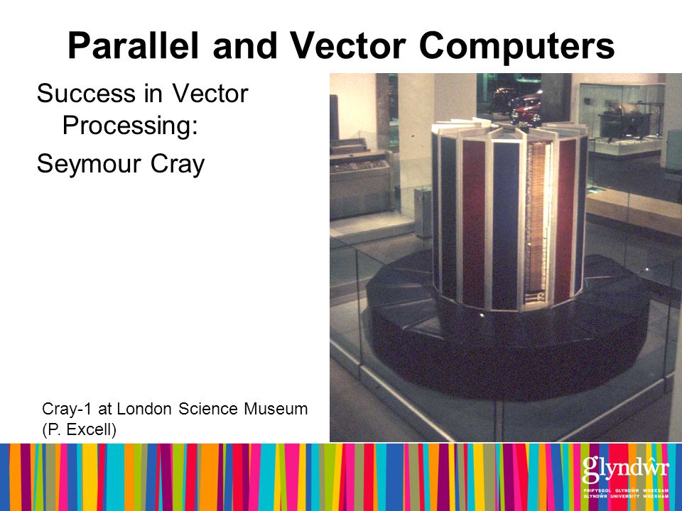 Parallel and Vector Computers Success in Vector Processing: Seymour Cray Cray-1 at London Science Museum (P.