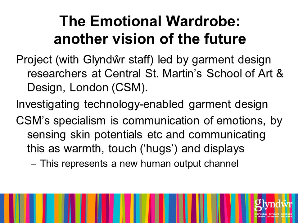 The Emotional Wardrobe: another vision of the future Project (with Glyndŵr staff) led by garment design researchers at Central St.