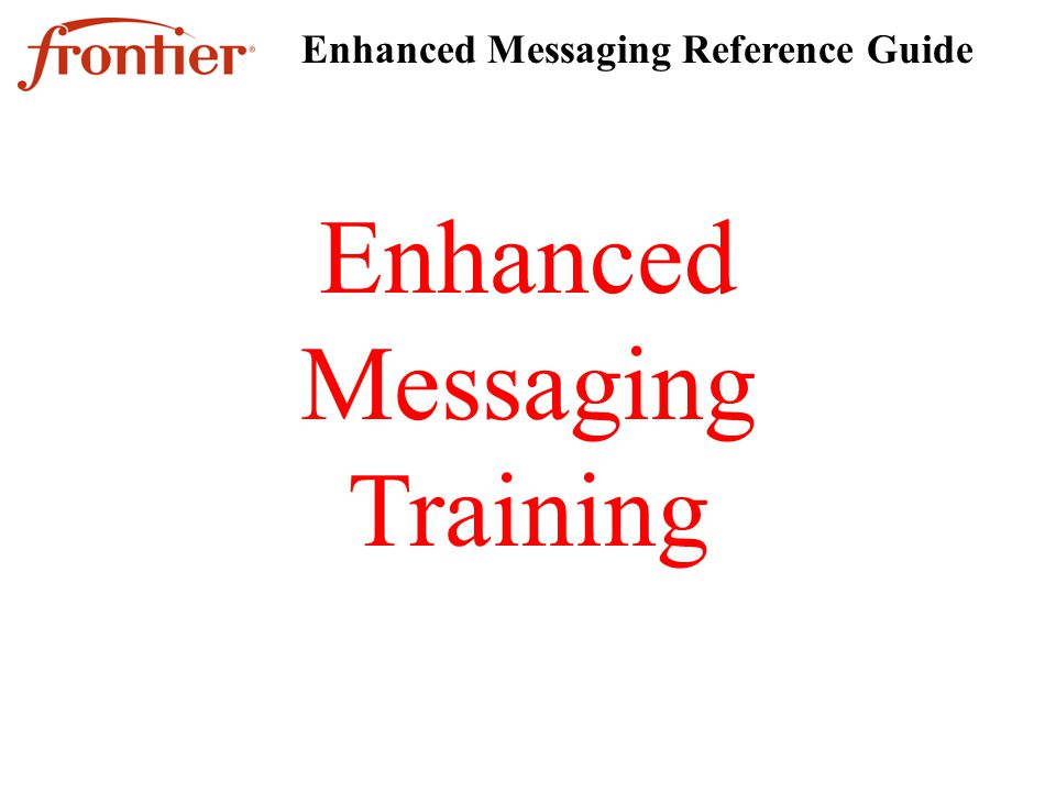 Enhanced Messaging Training Enhanced Messaging Reference Guide