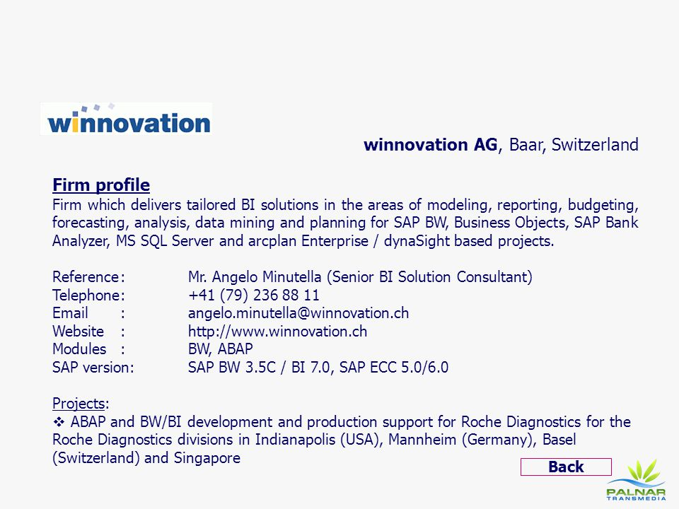 winnovation AG, Baar, Switzerland Firm profile Firm which delivers tailored BI solutions in the areas of modeling, reporting, budgeting, forecasting,