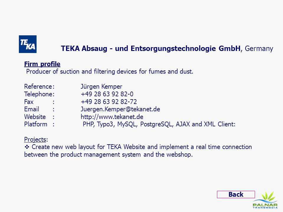 TEKA Absaug - und Entsorgungstechnologie GmbH, Germany Firm profile Producer of suction and filtering devices for fumes and dust. Reference: Jürgen Ke