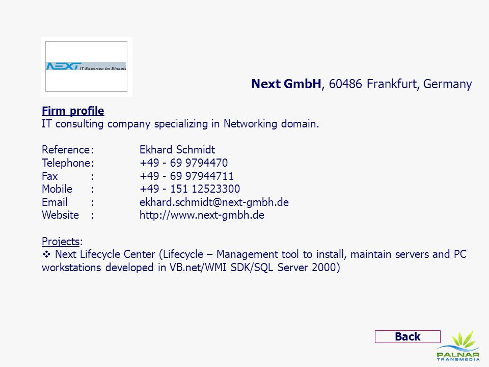 Next GmbH, 60486 Frankfurt, Germany Firm profile IT consulting company specializing in Networking domain. Reference: Ekhard Schmidt Telephone: +49 - 6