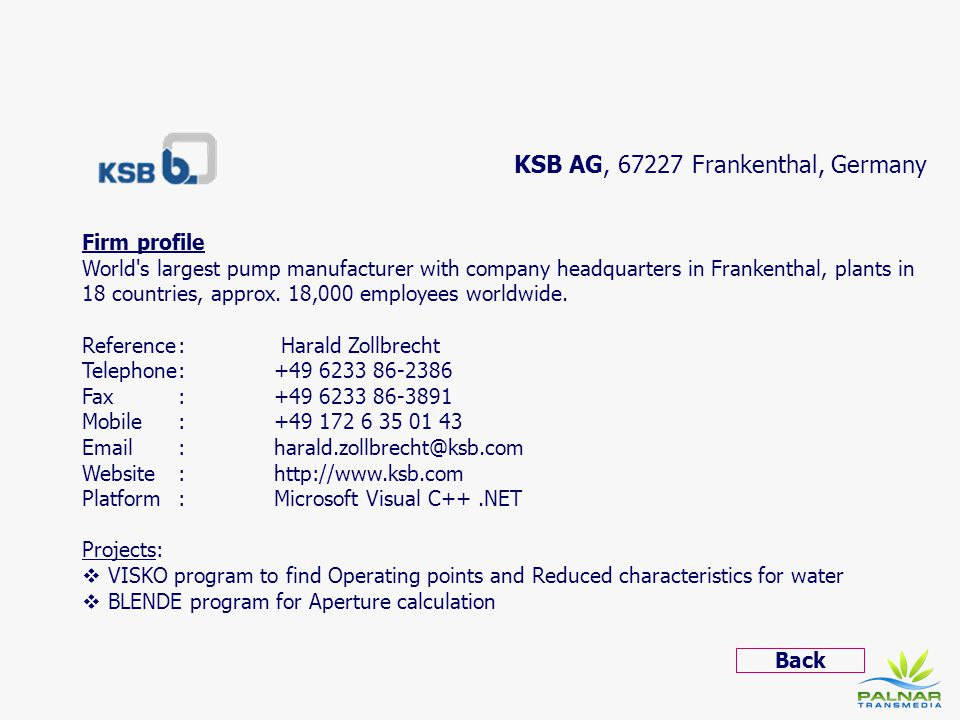 KSB AG, 67227 Frankenthal, Germany Firm profile World's largest pump manufacturer with company headquarters in Frankenthal, plants in 18 countries, ap