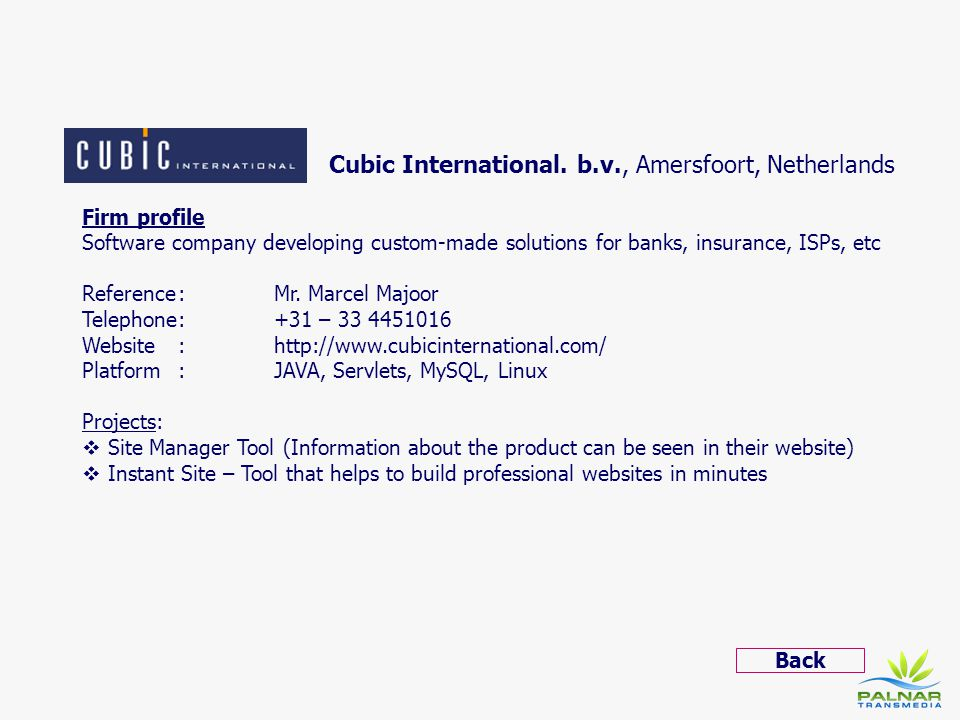 Cubic International. b.v., Amersfoort, Netherlands Firm profile Software company developing custom-made solutions for banks, insurance, ISPs, etc Refe