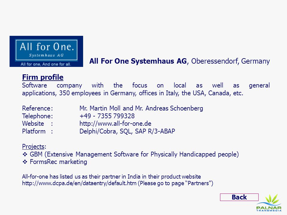 All For One Systemhaus AG, Oberessendorf, Germany Firm profile Software company with the focus on local as well as general applications, 350 employees