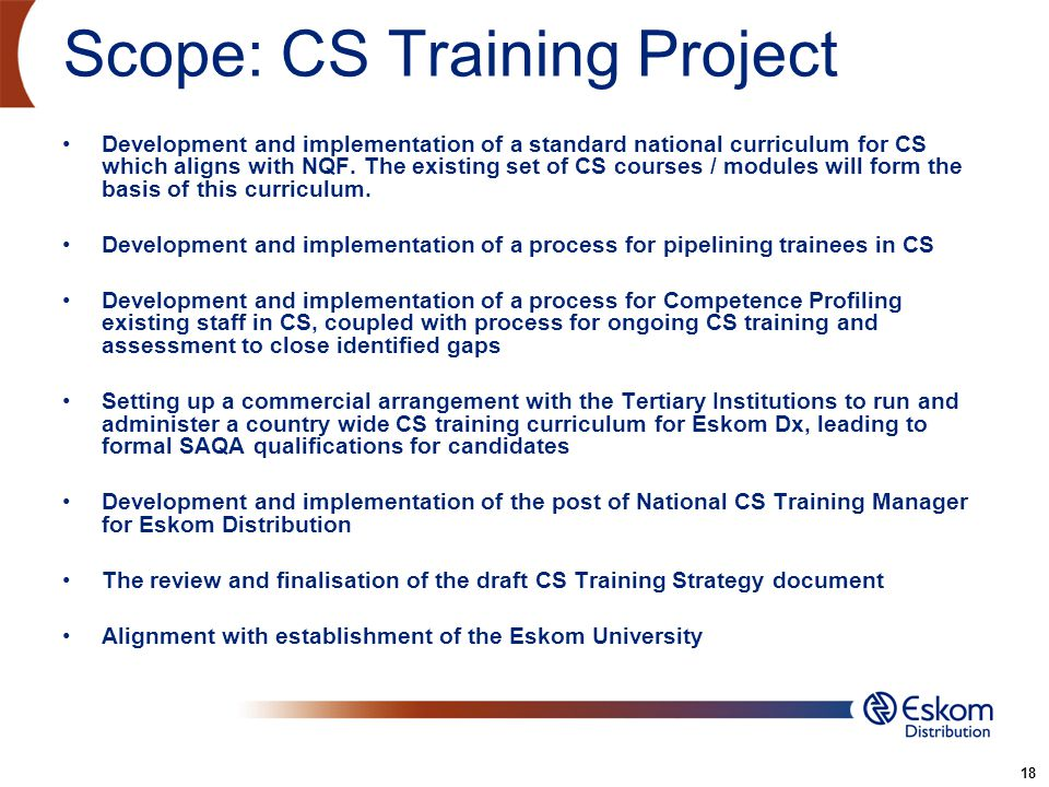18 Scope: CS Training Project Development and implementation of a standard national curriculum for CS which aligns with NQF. The existing set of CS co