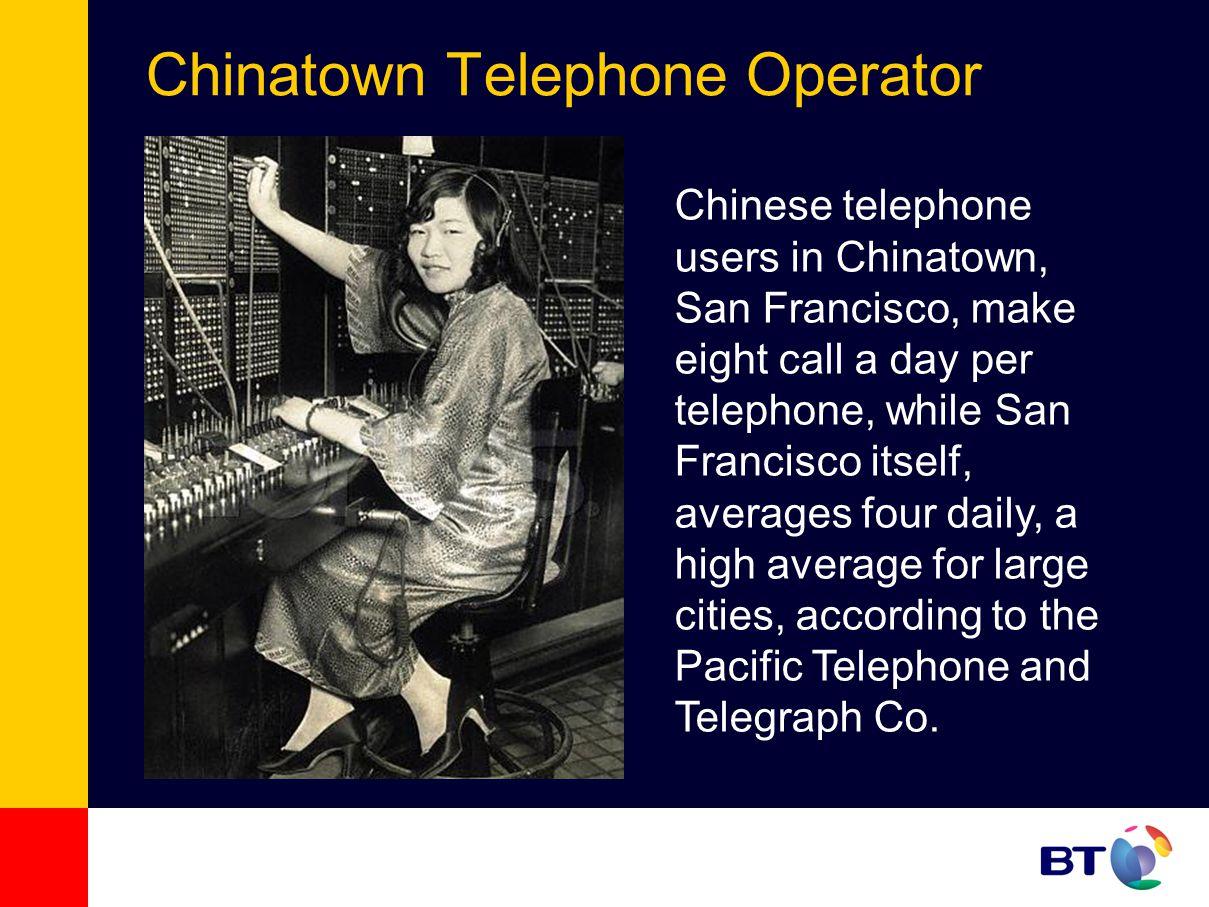 Chinatown Telephone Operator Chinese telephone users in Chinatown, San Francisco, make eight call a day per telephone, while San Francisco itself, ave