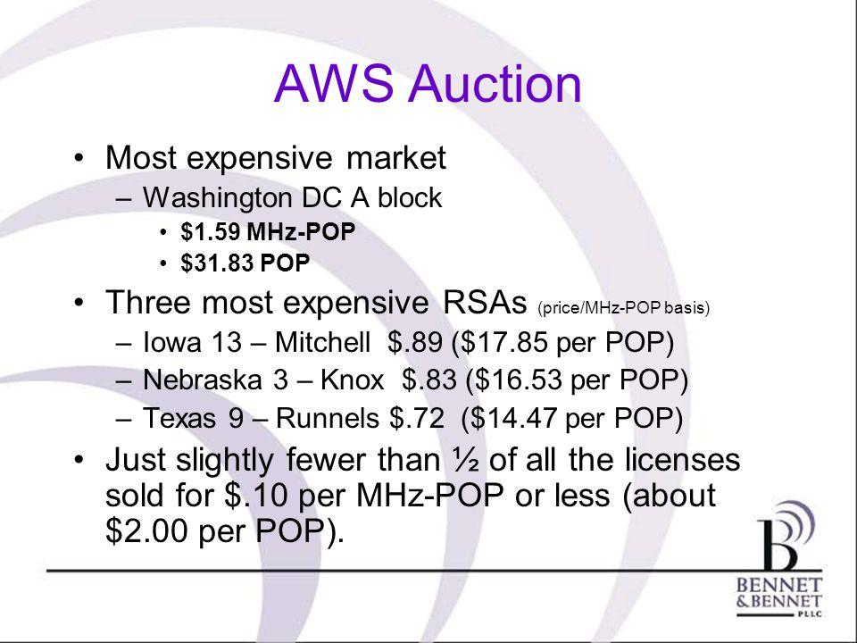 AWS Auction Most expensive market –Washington DC A block $1.59 MHz-POP $31.83 POP Three most expensive RSAs (price/MHz-POP basis) –Iowa 13 – Mitchell