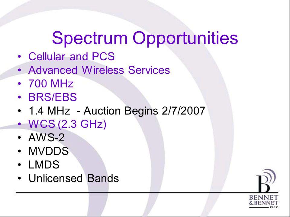 Spectrum Opportunities Cellular and PCS Advanced Wireless Services 700 MHz BRS/EBS 1.4 MHz - Auction Begins 2/7/2007 WCS (2.3 GHz) AWS-2 MVDDS LMDS Un
