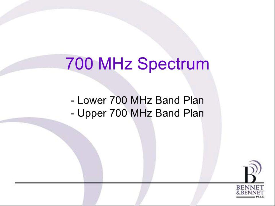 700 MHz Spectrum - Lower 700 MHz Band Plan - Upper 700 MHz Band Plan