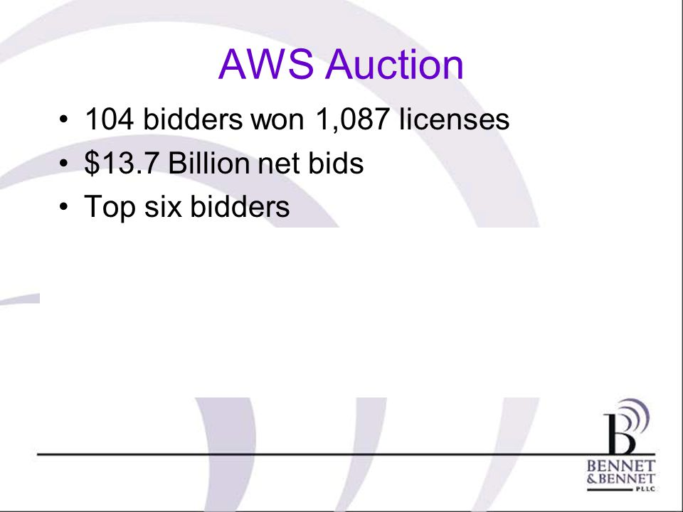 AWS Auction 104 bidders won 1,087 licenses $13.7 Billion net bids Top six bidders