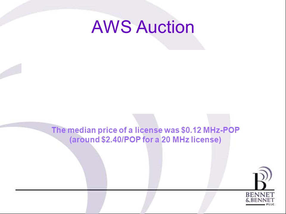 AWS Auction The median price of a license was $0.12 MHz-POP (around $2.40/POP for a 20 MHz license)