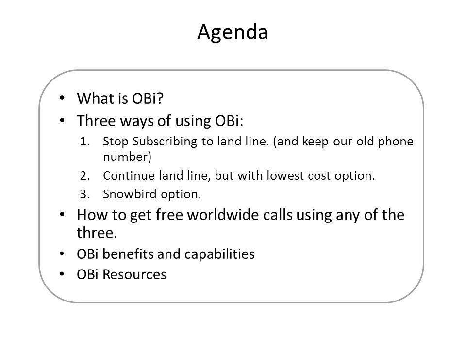 Agenda What is OBi. Three ways of using OBi: 1.Stop Subscribing to land line.