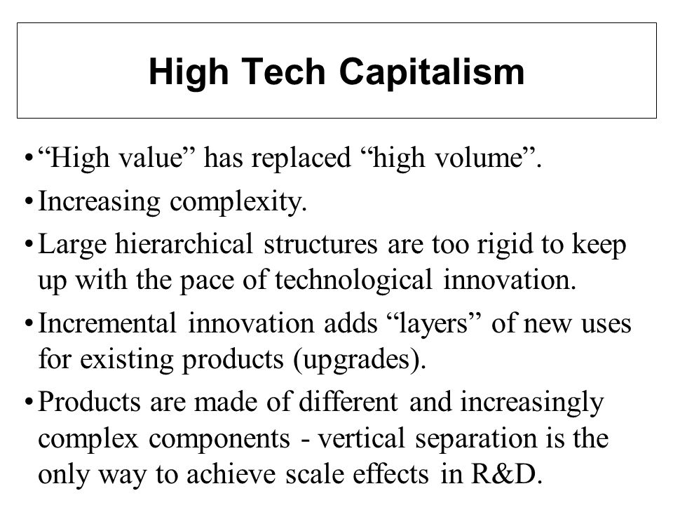 High Tech Capitalism High value has replaced high volume.