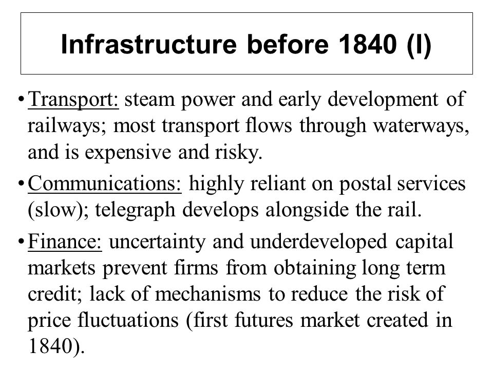 Infrastructure before 1840 (I) Transport: steam power and early development of railways; most transport flows through waterways, and is expensive and risky.