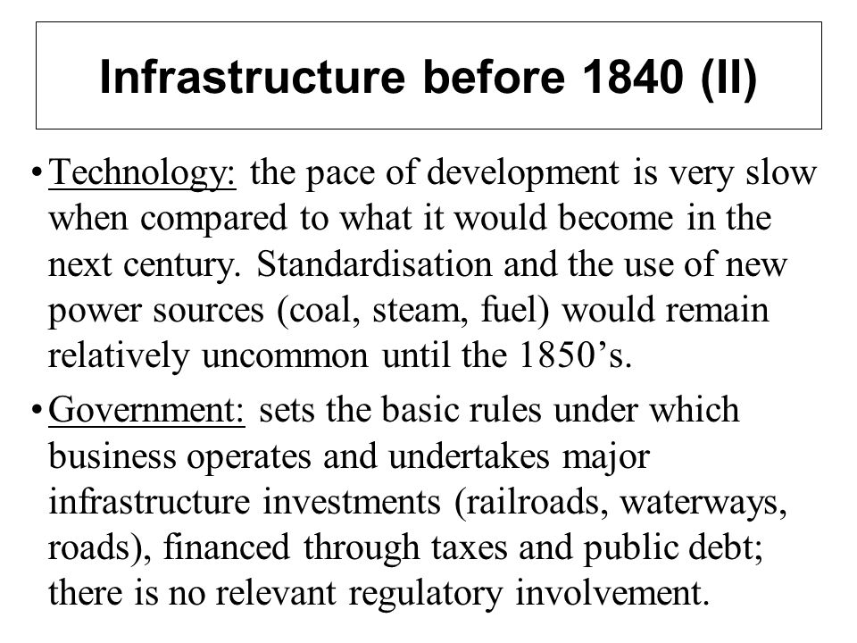Infrastructure before 1840 (II) Technology: the pace of development is very slow when compared to what it would become in the next century.
