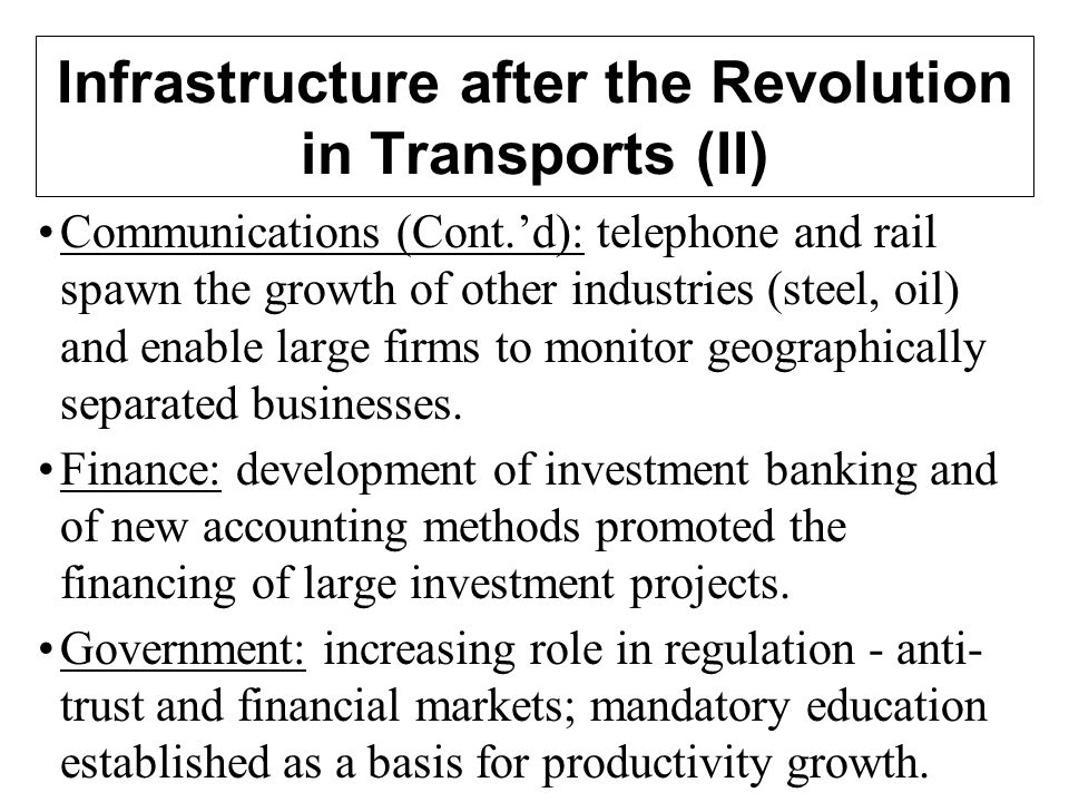 Infrastructure after the Revolution in Transports (II) Communications (Cont.d): telephone and rail spawn the growth of other industries (steel, oil) a