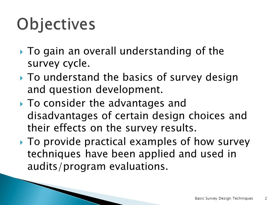 To gain an overall understanding of the survey cycle. To understand the basics of survey design and question development. To consider the advantages a