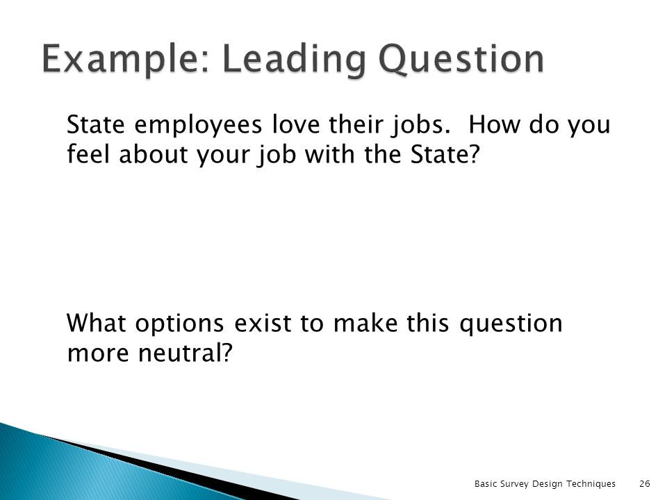 State employees love their jobs. How do you feel about your job with the State? What options exist to make this question more neutral? Basic Survey De
