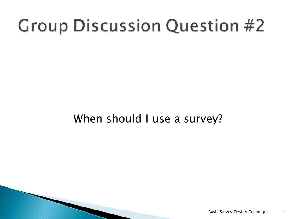 When should I use a survey? Basic Survey Design Techniques4