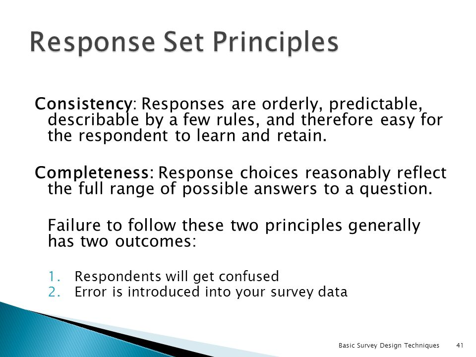 Consistency: Responses are orderly, predictable, describable by a few rules, and therefore easy for the respondent to learn and retain. Completeness: