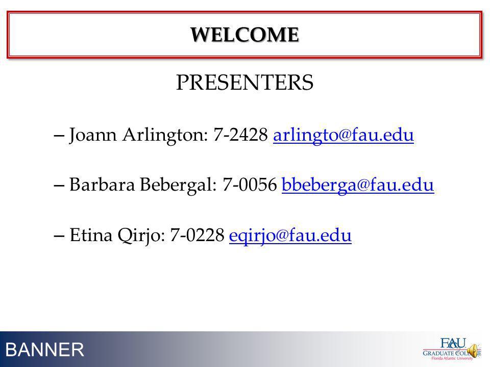 BANNER PRESENTERS – Joann Arlington: 7-2428 arlingto@fau.eduarlingto@fau.edu – Barbara Bebergal: 7-0056 bbeberga@fau.edubbeberga@fau.edu – Etina Qirjo