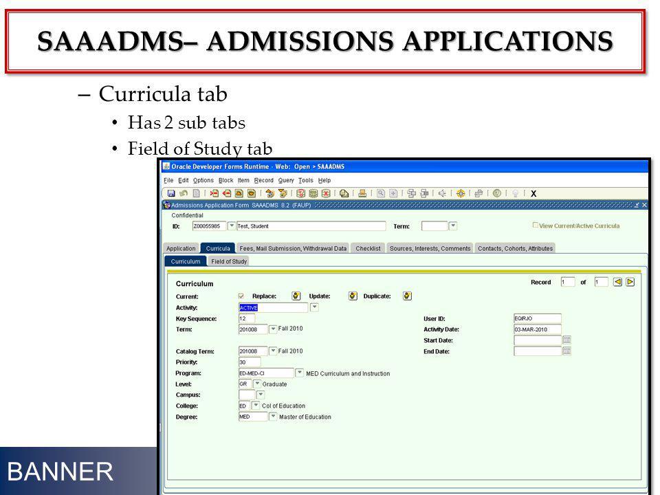 BANNER – Curricula tab Has 2 sub tabs Field of Study tab 20 SAAADMS– ADMISSIONS APPLICATIONS