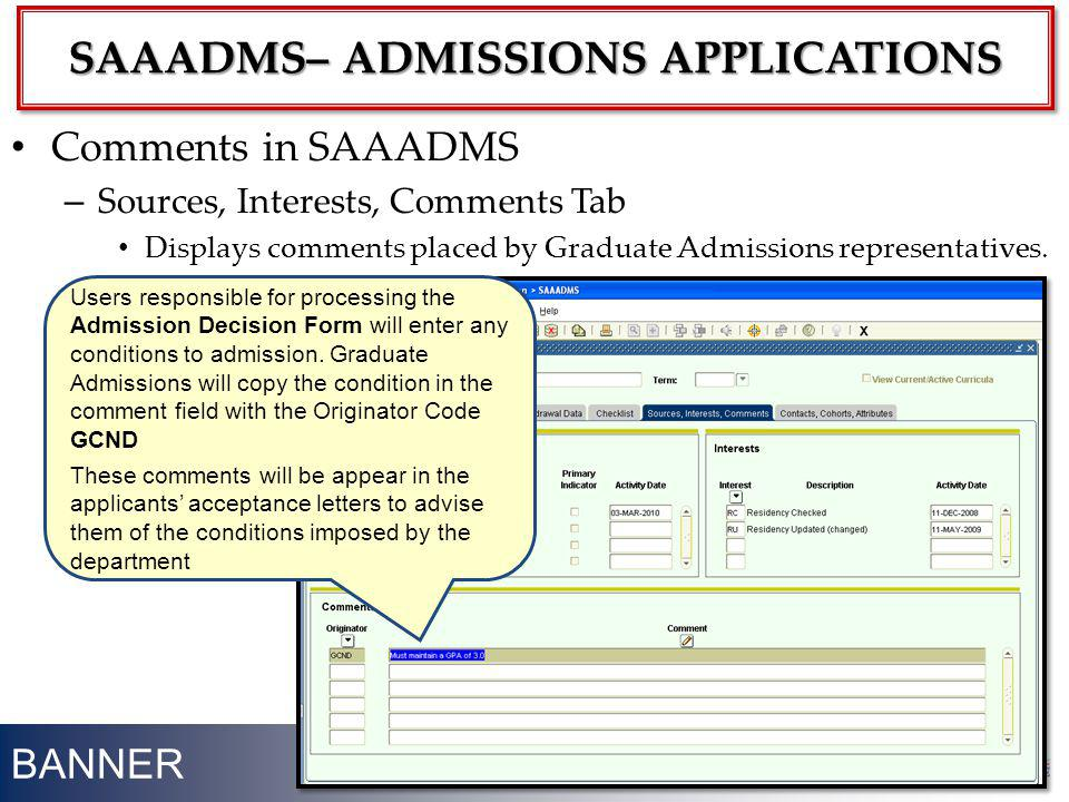 BANNER Comments in SAAADMS – Sources, Interests, Comments Tab Displays comments placed by Graduate Admissions representatives. 22 SAAADMS– ADMISSIONS