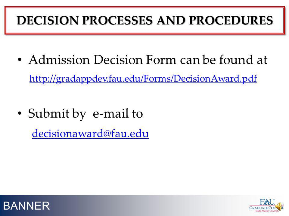 BANNER Admission Decision Form can be found at http://gradappdev.fau.edu/Forms/DecisionAward.pdf Submit by e-mail to decisionaward@fau.edu 4 DECISION