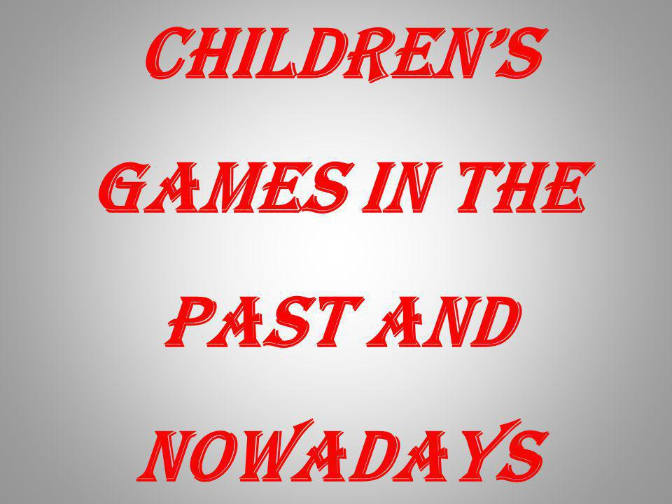 Childrens games in the past and nowadays