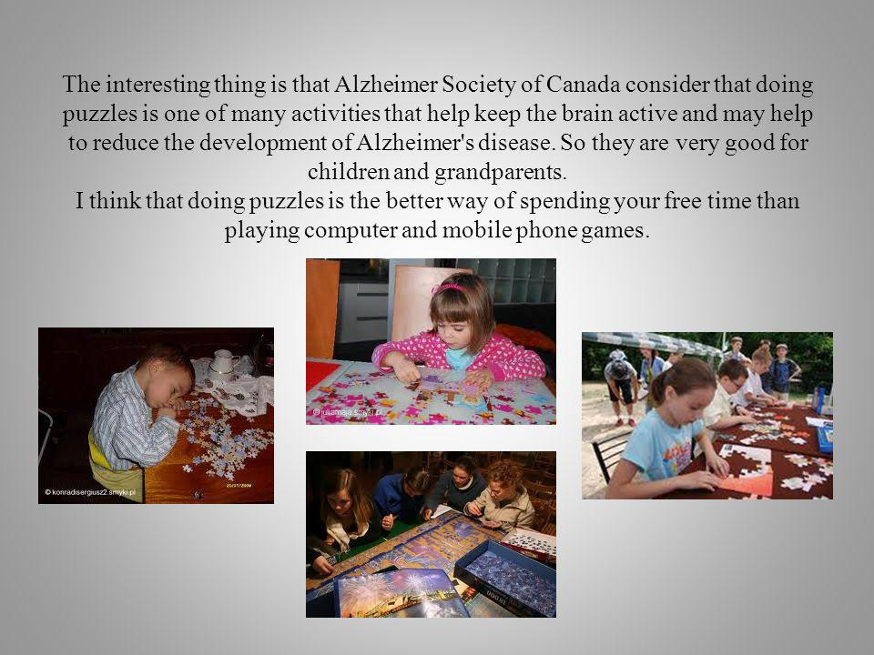 The interesting thing is that Alzheimer Society of Canada consider that doing puzzles is one of many activities that help keep the brain active and ma