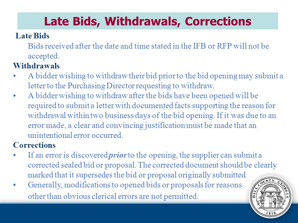 Late Bids Bids received after the date and time stated in the IFB or RFP will not be accepted.