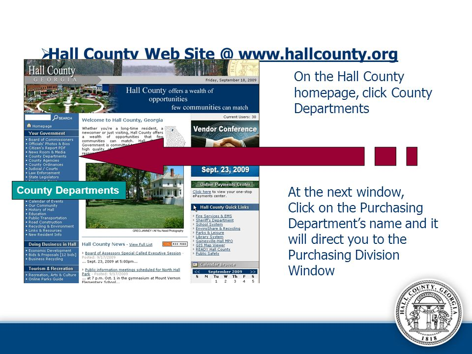 Hall County Web Site @ www.hallcounty.org On the Hall County homepage, click County Departments County Departments At the next window, Click on the Purchasing Departments name and it will direct you to the Purchasing Division Window
