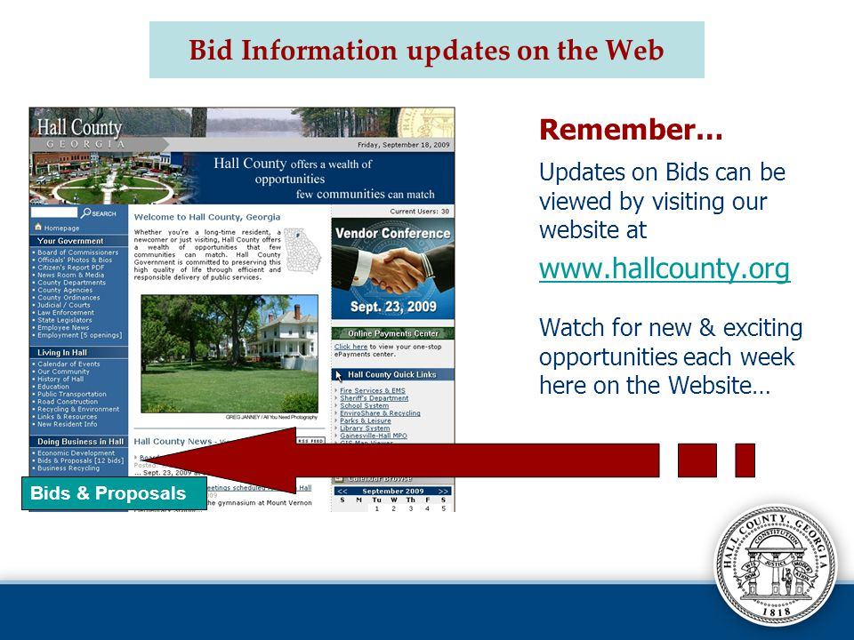 Bid Information updates on the Web Remember… Updates on Bids can be viewed by visiting our website at www.hallcounty.org Watch for new & exciting opportunities each week here on the Website… Bids & Proposals