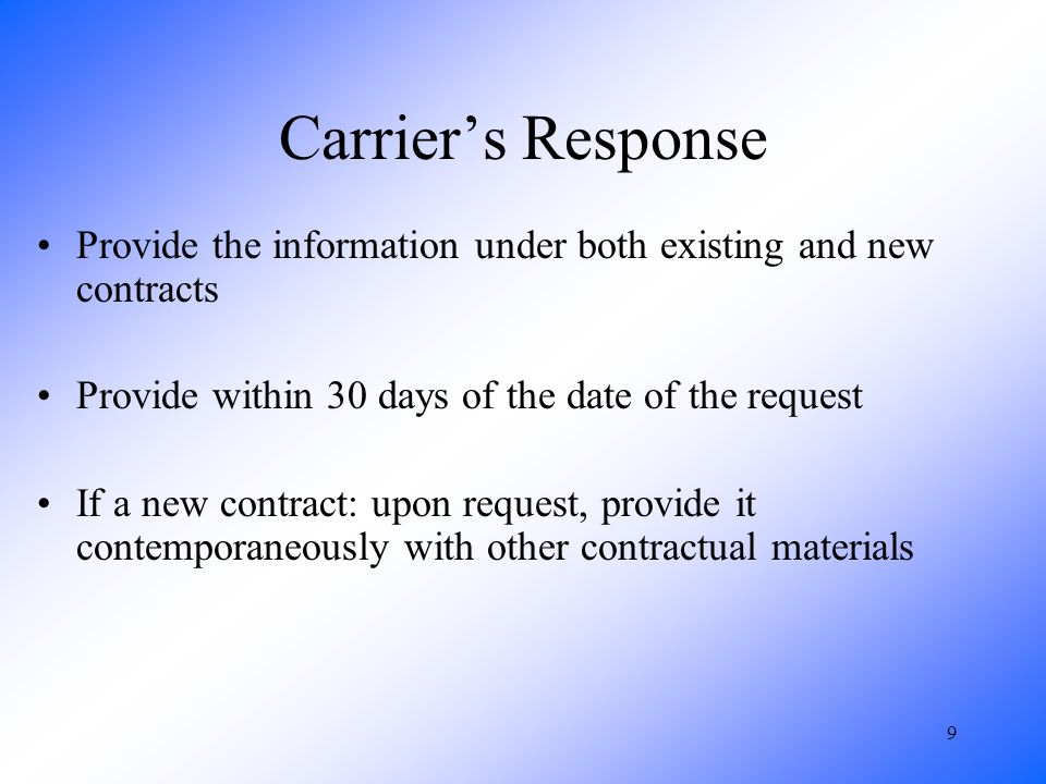 9 Carriers Response Provide the information under both existing and new contracts Provide within 30 days of the date of the request If a new contract: upon request, provide it contemporaneously with other contractual materials