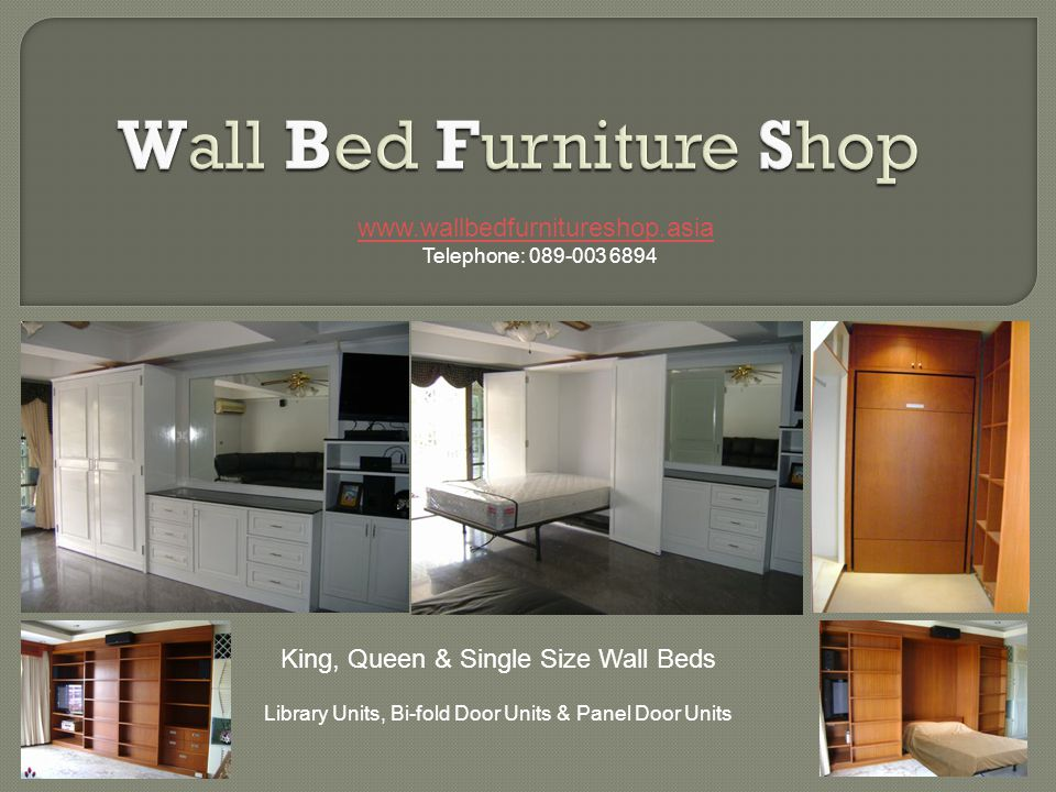 www.wallbedfurnitureshop.asia Telephone: 089-003 6894 King, Queen & Single Size Wall Beds Library Units, Bi-fold Door Units & Panel Door Units