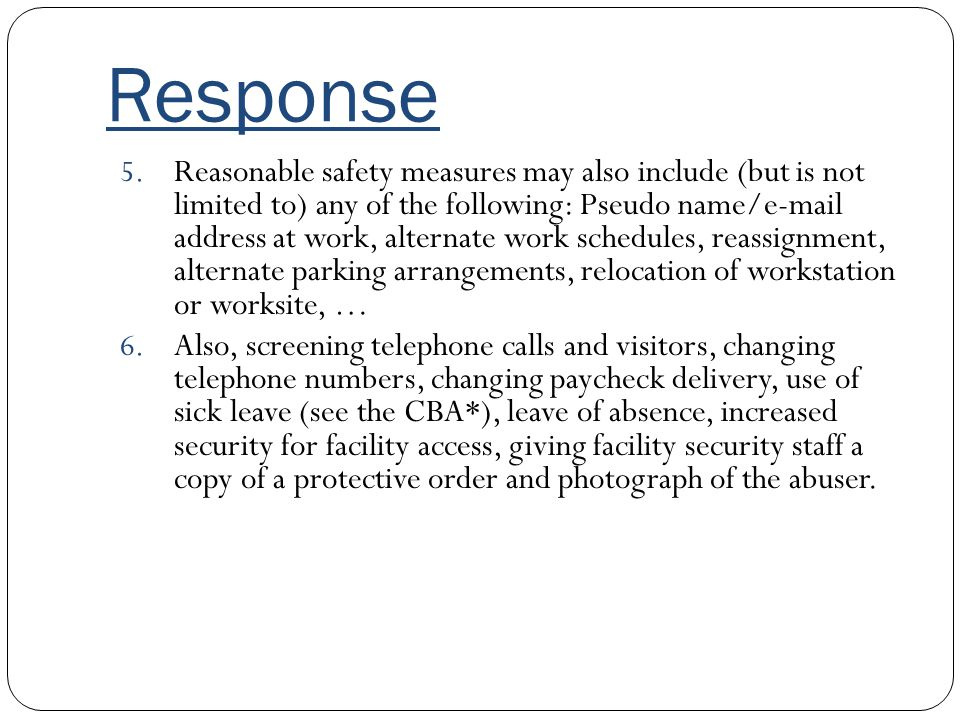 Response 5. Reasonable safety measures may also include (but is not limited to) any of the following: Pseudo name/e-mail address at work, alternate wo