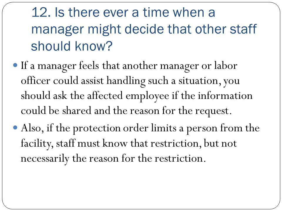 12. Is there ever a time when a manager might decide that other staff should know? If a manager feels that another manager or labor officer could assi
