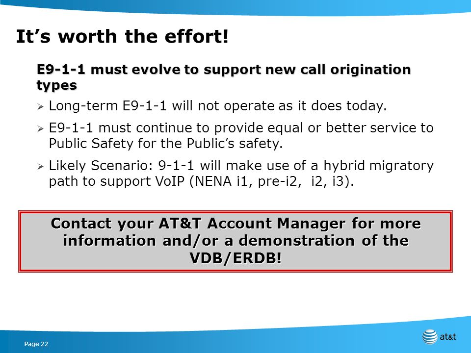 Page 22 E9-1-1 must evolve to support new call origination types Long-term E9-1-1 will not operate as it does today.