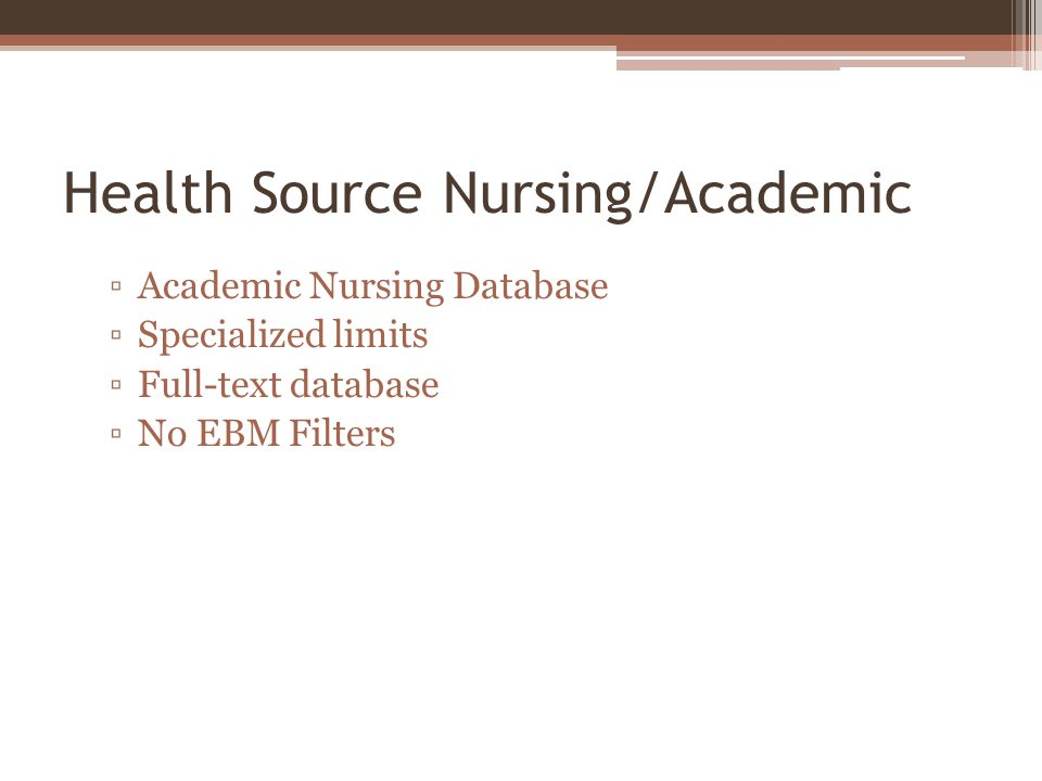 Health Source Nursing/Academic Academic Nursing Database Specialized limits Full-text database No EBM Filters